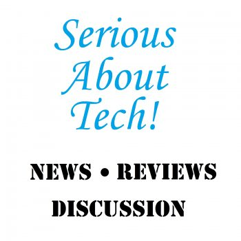 Serious About Tech - news, reviews, and discussion