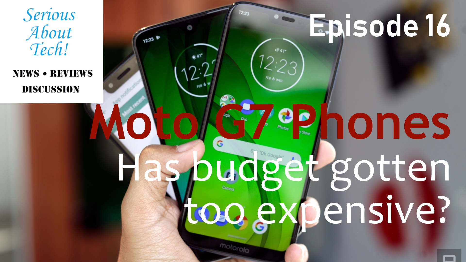 Moto G7 phones behind the Episode 16 title text: Moto G7 Phones: Has budget gotten too expensive? Photo from engadget.